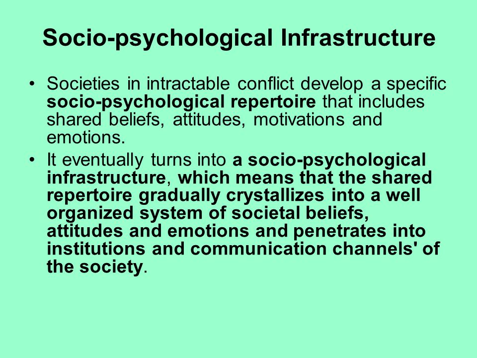 Socio-psychological Infrastructure Societies in intractable conflict develop a specific socio-psychological repertoire that includes shared beliefs, a