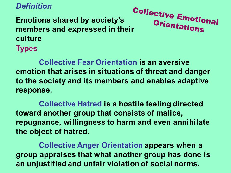 Collective Emotional Orientations Definition Emotions shared by society's members and expressed in their culture Types Collective Fear Orientation is