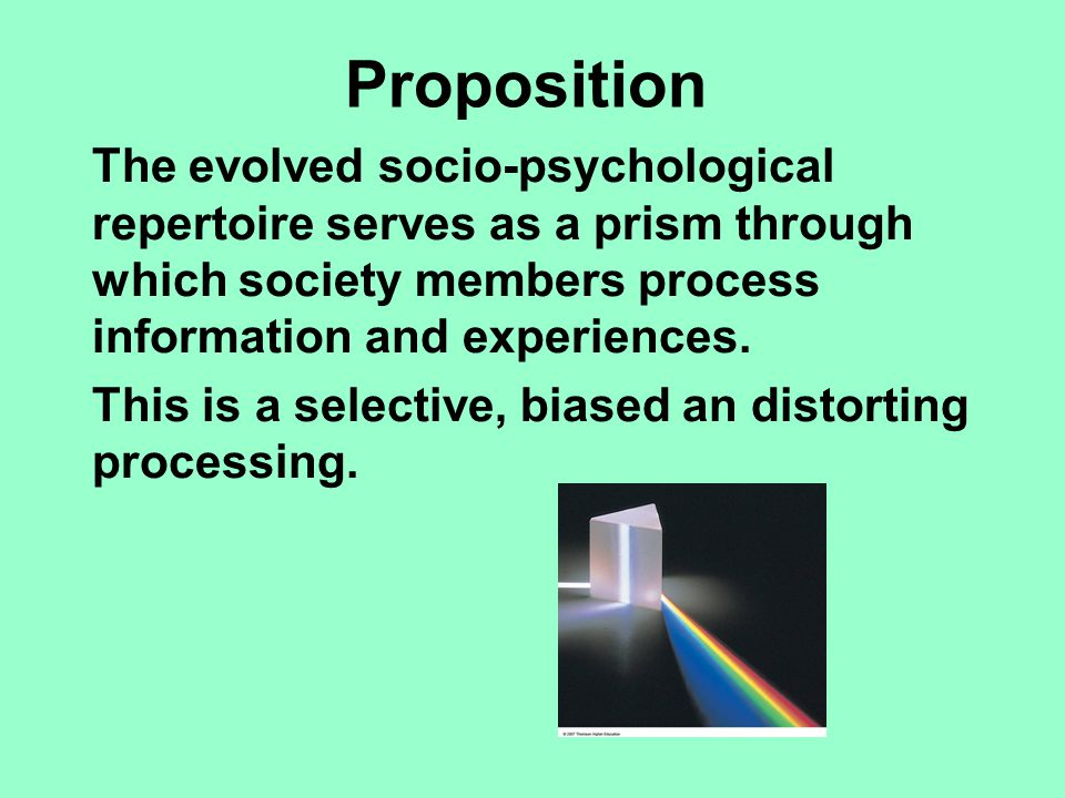Proposition The evolved socio-psychological repertoire serves as a prism through which society members process information and experiences.