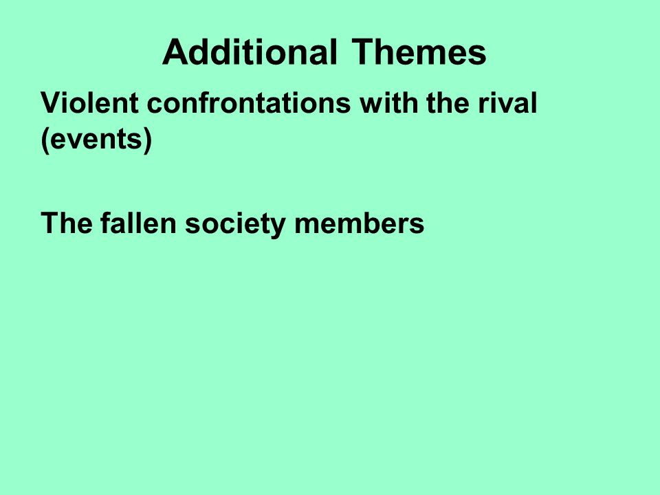 Additional Themes Violent confrontations with the rival (events) The fallen society members