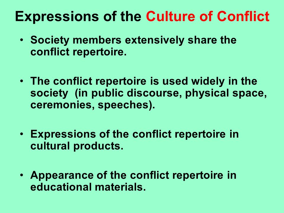 Expressions of the Culture of Conflict Society members extensively share the conflict repertoire.
