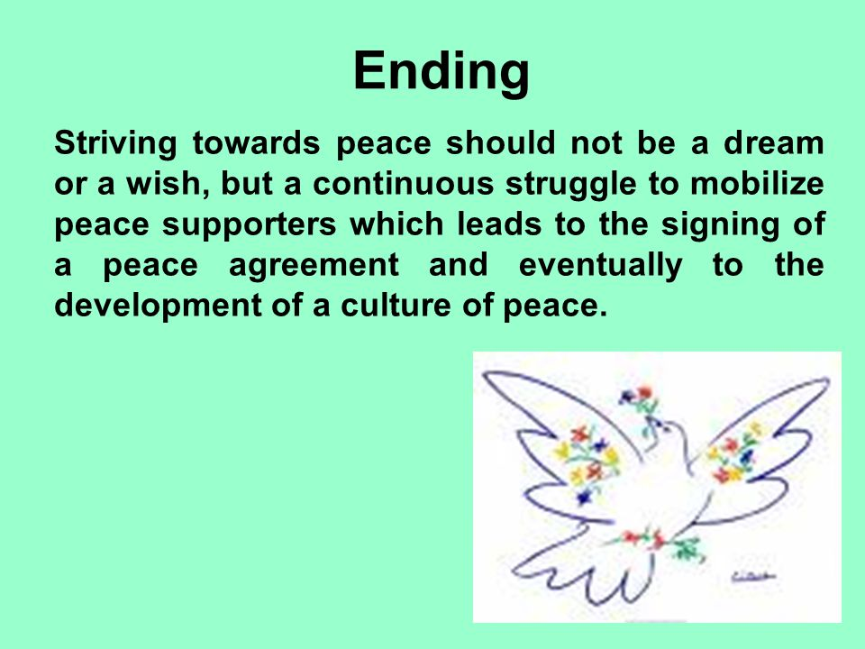 Ending Striving towards peace should not be a dream or a wish, but a continuous struggle to mobilize peace supporters which leads to the signing of a