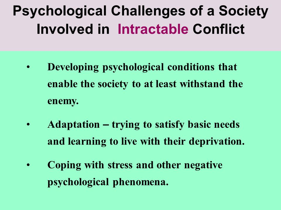 Psychological Challenges of a Society Involved in Intractable Conflict Developing psychological conditions that enable the society to at least withsta