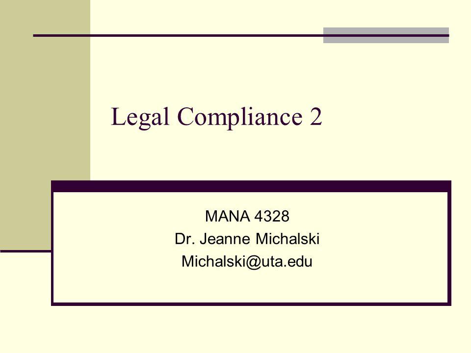 Legal Compliance 2 MANA 4328 Dr. Jeanne Michalski Michalski@uta.edu