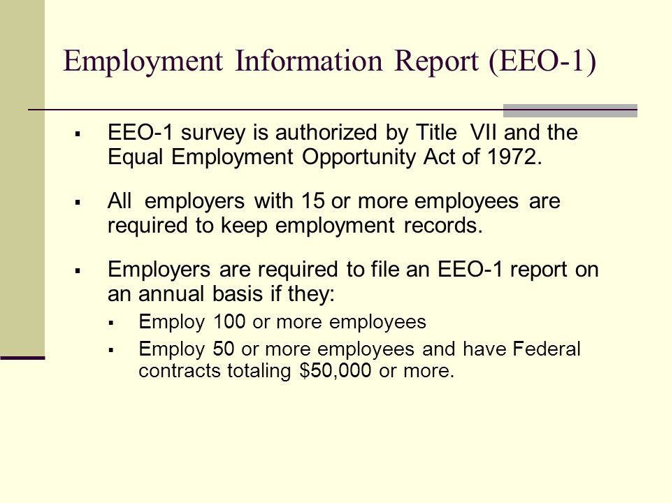 Employment Information Report (EEO-1)  EEO-1 survey is authorized by Title VII and the Equal Employment Opportunity Act of 1972.