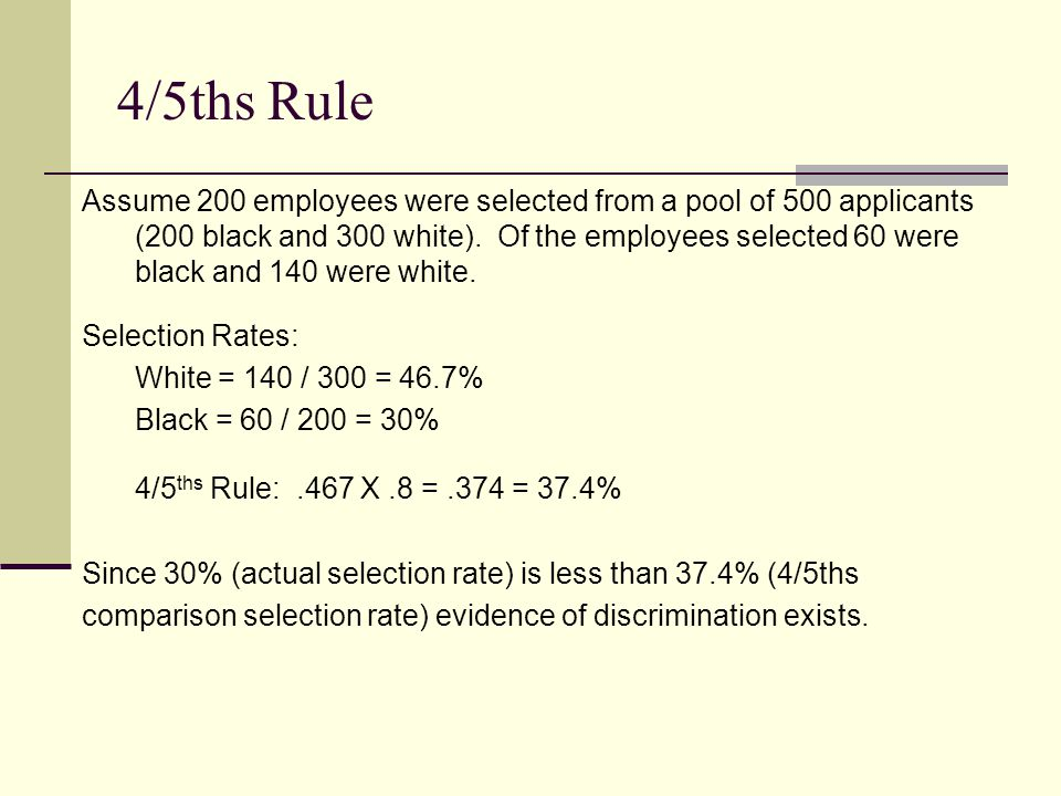4/5ths Rule Assume 200 employees were selected from a pool of 500 applicants (200 black and 300 white).