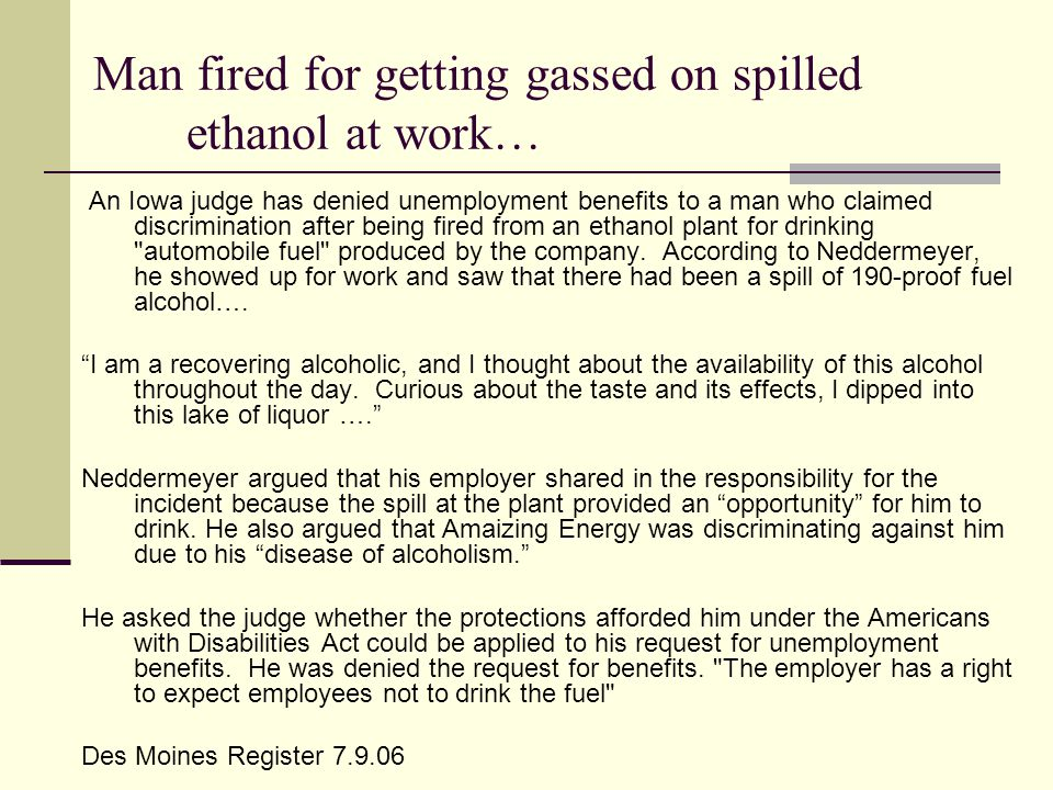 Man fired for getting gassed on spilled ethanol at work… An Iowa judge has denied unemployment benefits to a man who claimed discrimination after being fired from an ethanol plant for drinking automobile fuel produced by the company.