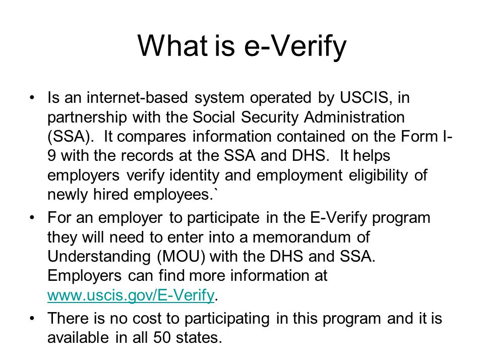 What is e-Verify Is an internet-based system operated by USCIS, in partnership with the Social Security Administration (SSA).