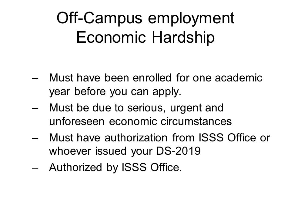 Off-Campus employment Economic Hardship –Must have been enrolled for one academic year before you can apply.