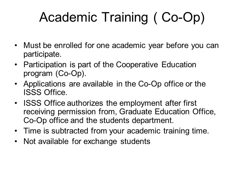 Academic Training ( Co-Op) Must be enrolled for one academic year before you can participate.