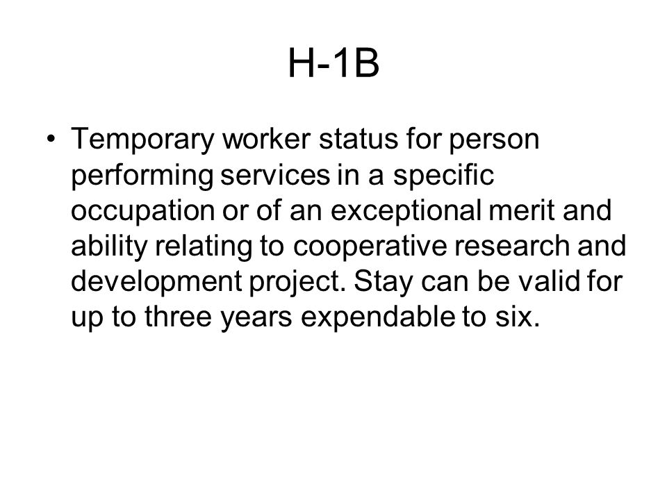 H-1B Temporary worker status for person performing services in a specific occupation or of an exceptional merit and ability relating to cooperative research and development project.