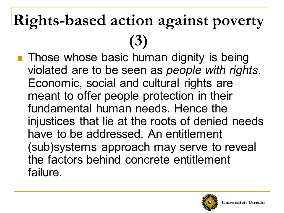 Rights-based action against poverty (3) Those whose basic human dignity is being violated are to be seen as people with rights.