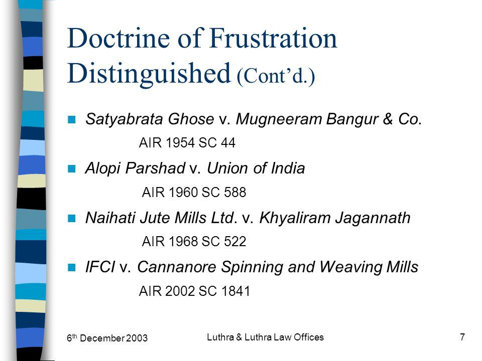 6 th December 2003 Luthra & Luthra Law Offices7 Doctrine of Frustration Distinguished (Cont'd.) Satyabrata Ghose v. Mugneeram Bangur & Co. AIR 1954 SC