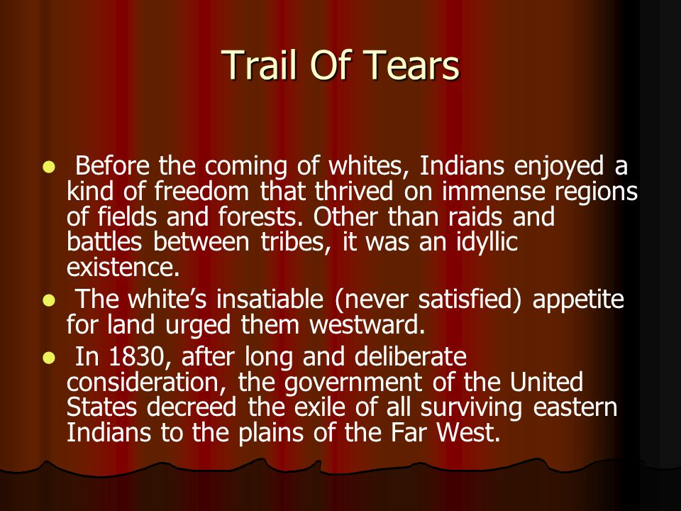 Trail of Tears Most tribes in the portions of land in Tennessee, Georgia, Florida, Alabama, and Mississippi had adopted the ways and manners of their white neighbors.