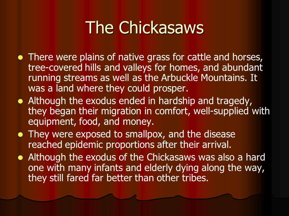 Reduction of Chickasaw Lands Most Chickasaws had turned to farming only after reduction of tribal lands had made hunting unprofitable.