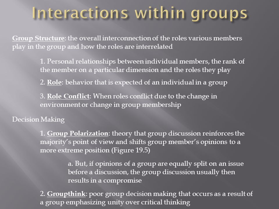 Group Structure : the overall interconnection of the roles various members play in the group and how the roles are interrelated 1.