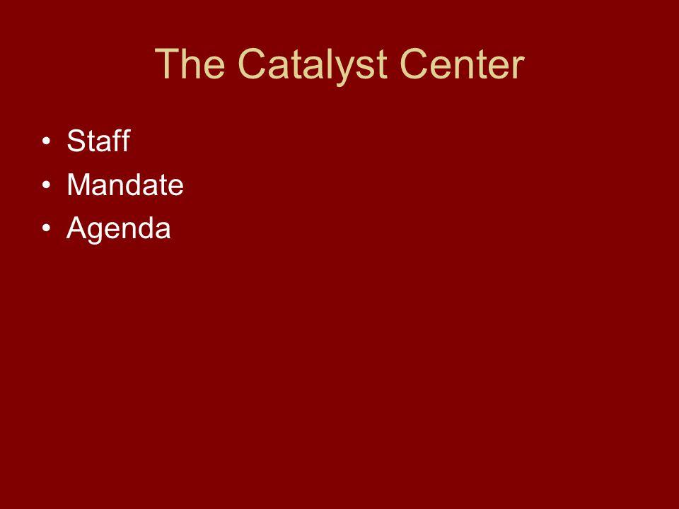 The Catalyst Center Staff Mandate Agenda