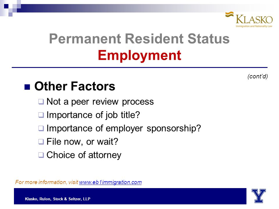 Klasko, Rulon, Stock & Seltzer, LLP Permanent Resident Status Employment Other Factors  Not a peer review process  Importance of job title.