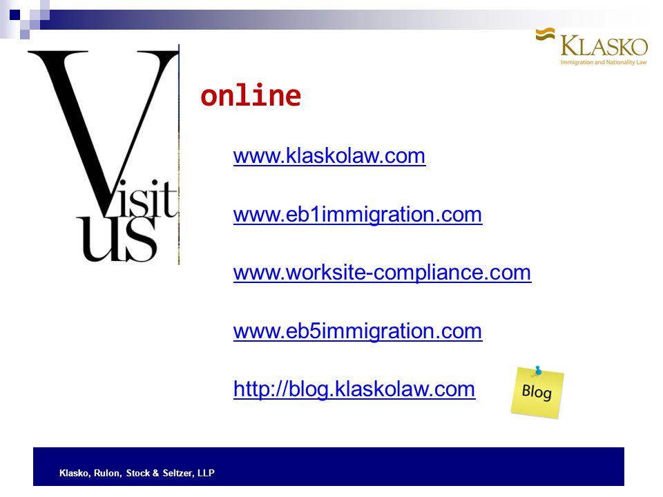 Klasko, Rulon, Stock & Seltzer, LLP www.klaskolaw.com www.eb1immigration.com www.worksite-compliance.com www.eb5immigration.com http://blog.klaskolaw.com online