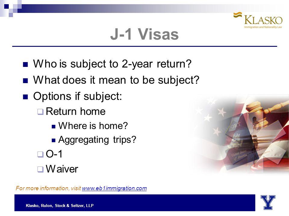 Klasko, Rulon, Stock & Seltzer, LLP J-1 Visas Who is subject to 2-year return.