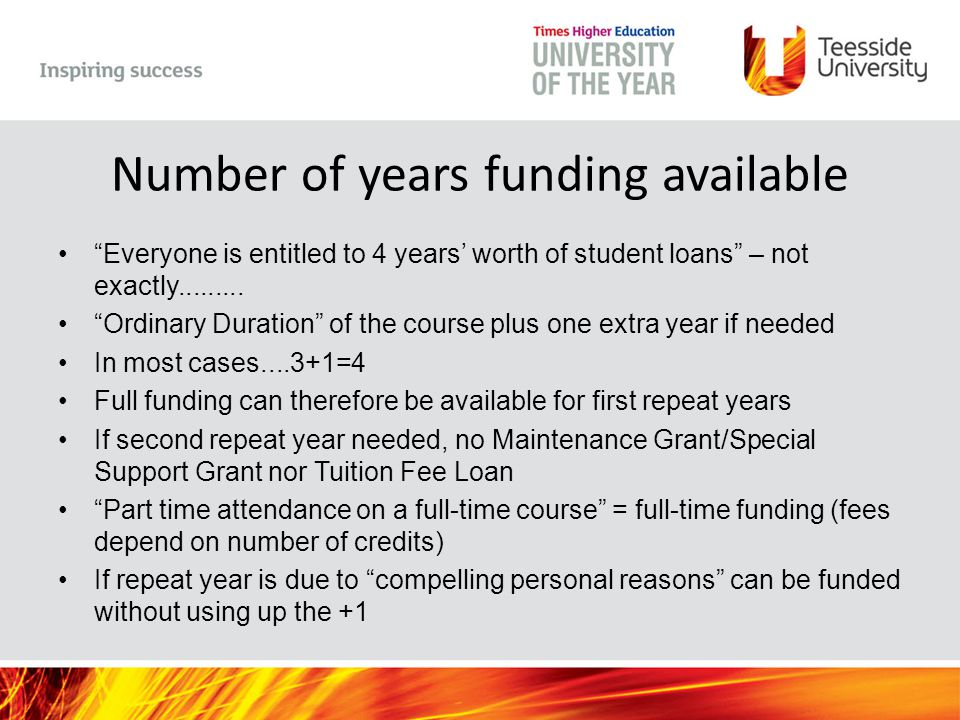 """Number of years funding available """"Everyone is entitled to 4 years' worth of student loans"""" – not exactly......... """"Ordinary Duration"""" of the course p"""