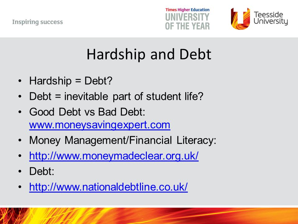 Hardship and Debt Hardship = Debt. Debt = inevitable part of student life.