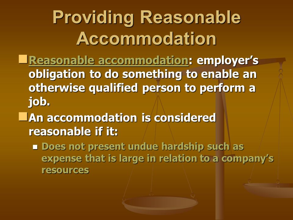 Providing Reasonable Accommodation Reasonable accommodation: employer's obligation to do something to enable an otherwise qualified person to perform