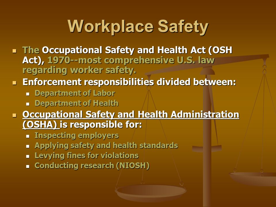 Workplace Safety The Occupational Safety and Health Act (OSH Act), 1970--most comprehensive U.S.