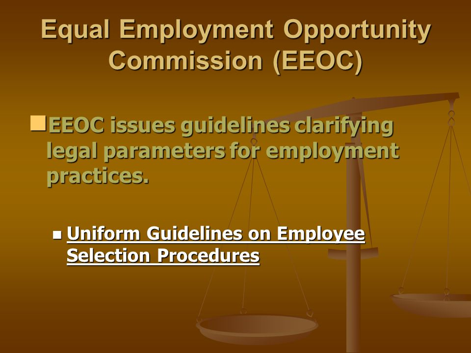 Equal Employment Opportunity Commission (EEOC) EEOC issues guidelines clarifying legal parameters for employment practices. EEOC issues guidelines cla