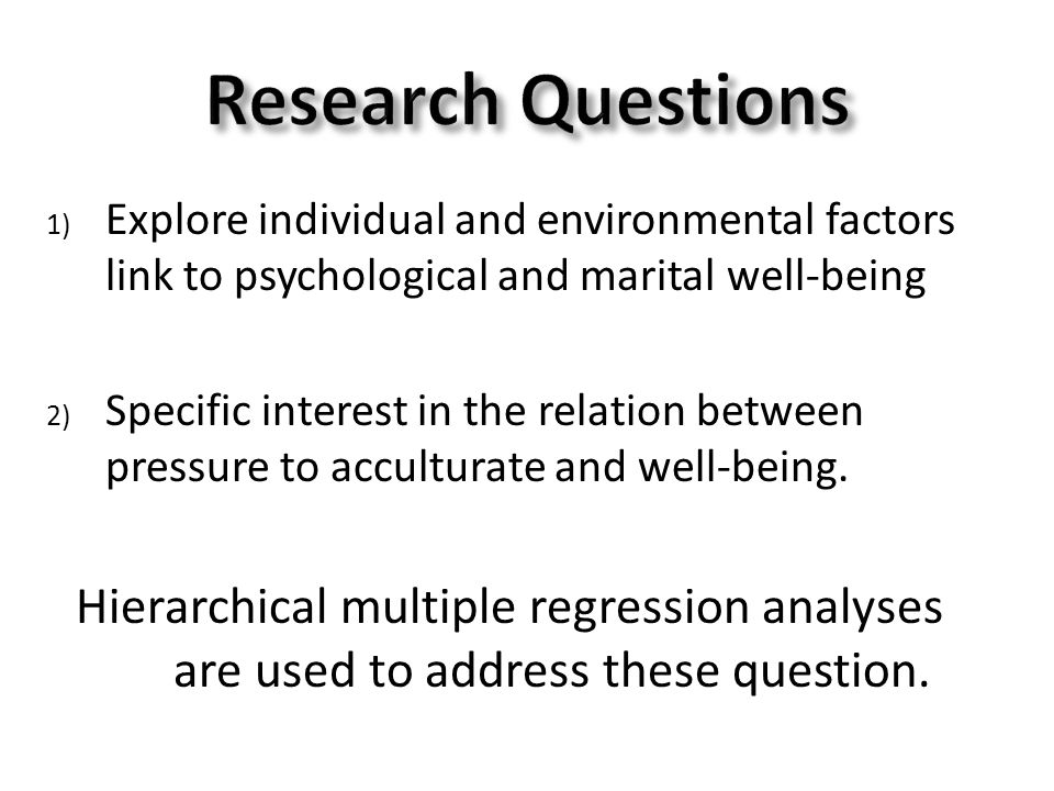 1) Explore individual and environmental factors link to psychological and marital well-being 2) Specific interest in the relation between pressure to acculturate and well-being.