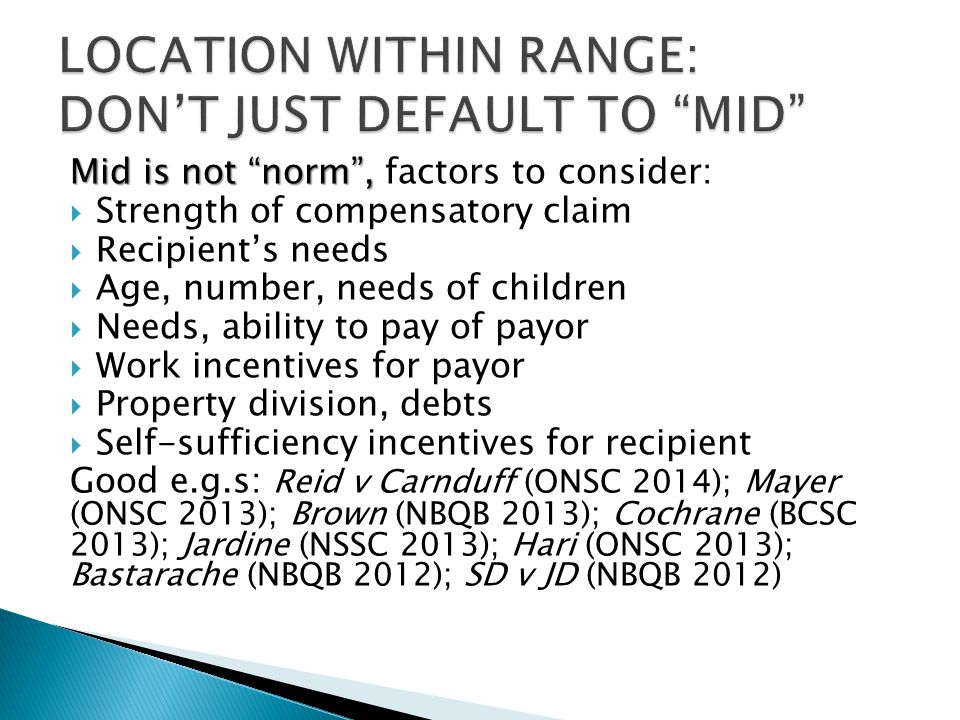 """Mid is not """"norm"""", Mid is not """"norm"""", factors to consider:  Strength of compensatory claim  Recipient's needs  Age, number, needs of children  Nee"""