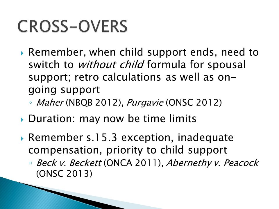  Remember, when child support ends, need to switch to without child formula for spousal support; retro calculations as well as on- going support ◦ Ma