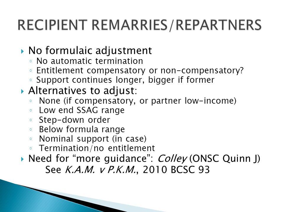  No formulaic adjustment ◦ No automatic termination ◦ Entitlement compensatory or non-compensatory? ◦ Support continues longer, bigger if former  Al
