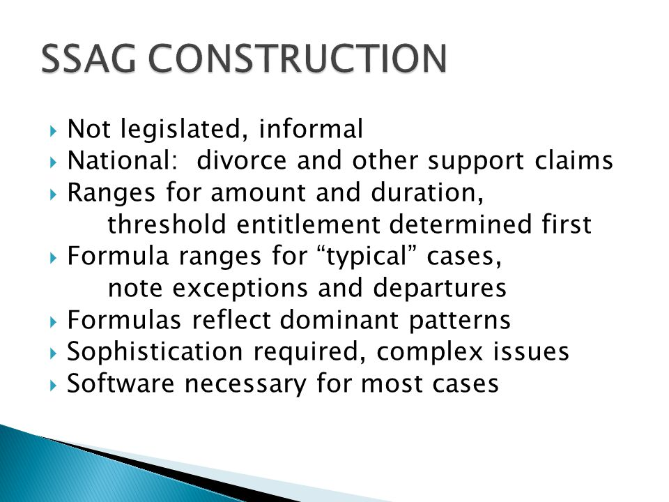  Not legislated, informal  National: divorce and other support claims  Ranges for amount and duration, threshold entitlement determined first  For