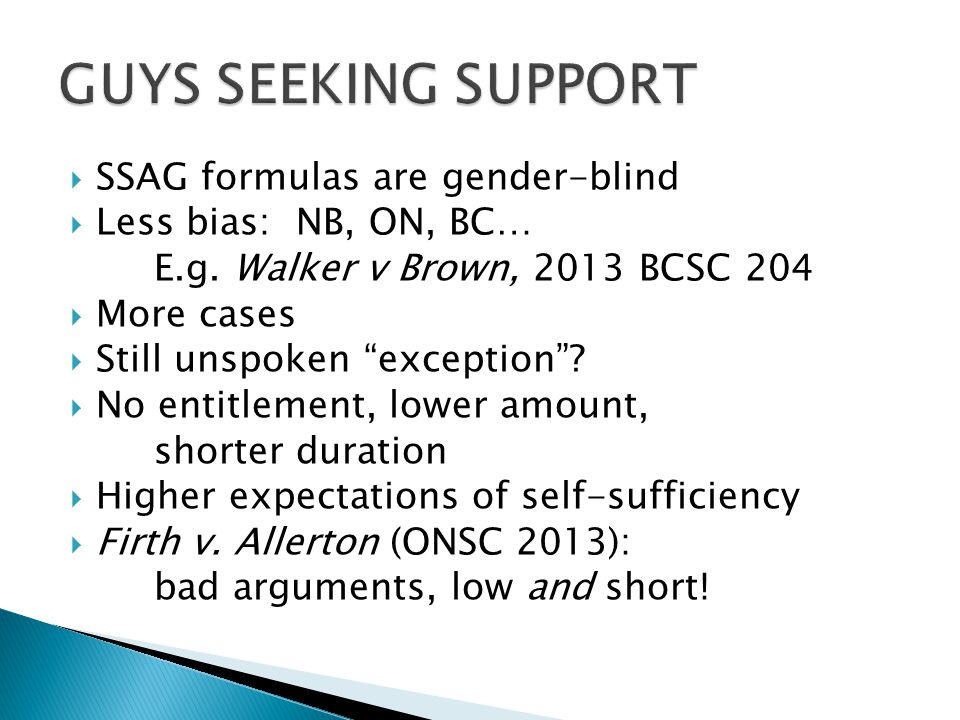 """ SSAG formulas are gender-blind  Less bias: NB, ON, BC… E.g. Walker v Brown, 2013 BCSC 204  More cases  Still unspoken """"exception""""?  No entitleme"""