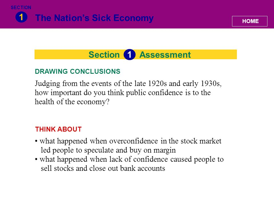 Section The Nation's Sick Economy 1 Assessment 1 Judging from the events of the late 1920s and early 1930s, how important do you think public confidence is to the health of the economy.