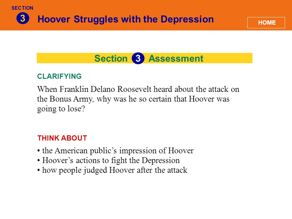 Section Hoover Struggles with the Depression 3 Assessment 3 When Franklin Delano Roosevelt heard about the attack on the Bonus Army, why was he so cer