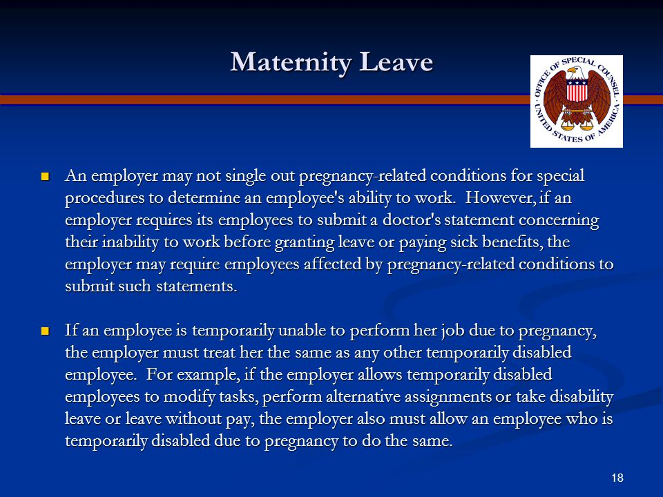 17 Hiring An employer cannot refuse to hire a pregnant woman because of her pregnancy, because of a pregnancy-related condition or because of the prejudices of co-workers, clients, or customers.
