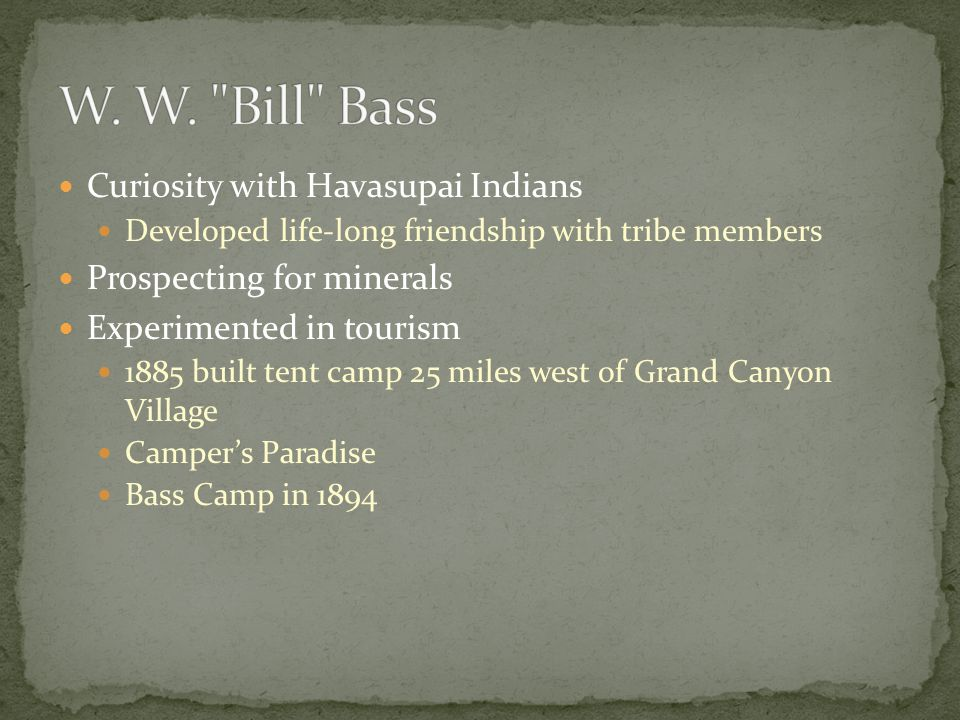 Built many roads, camps, trails Helped with tourism Often worked alone 1885-Led tourist trips from Williams to Bass Camp When tourism slow, returned to prospecting