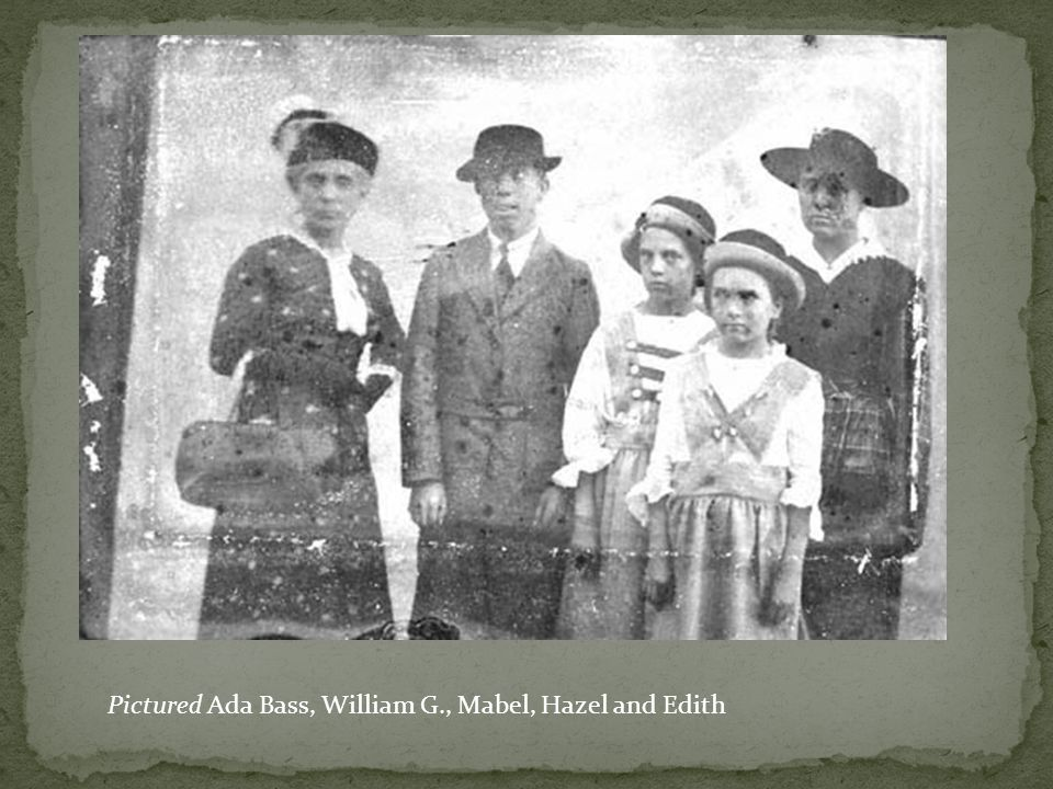 Pictured Ada Bass, William G., Mabel, Hazel and Edith