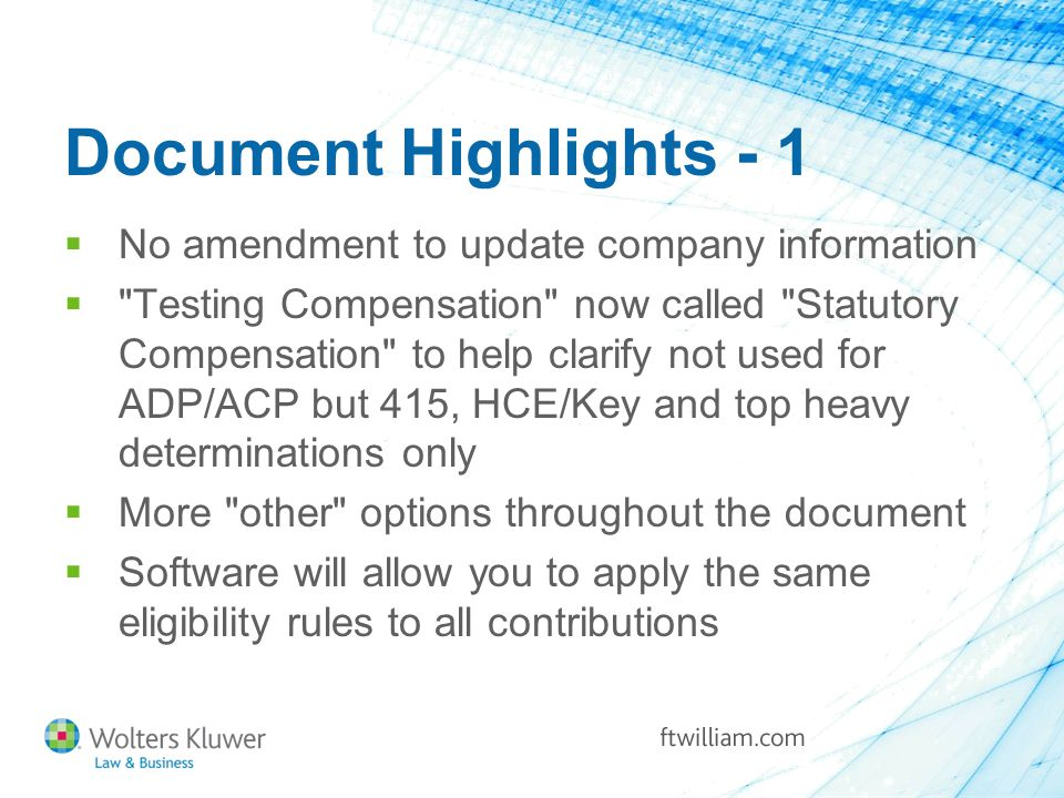 Document Highlights - 1  No amendment to update company information  Testing Compensation now called Statutory Compensation to help clarify not used for ADP/ACP but 415, HCE/Key and top heavy determinations only  More other options throughout the document  Software will allow you to apply the same eligibility rules to all contributions