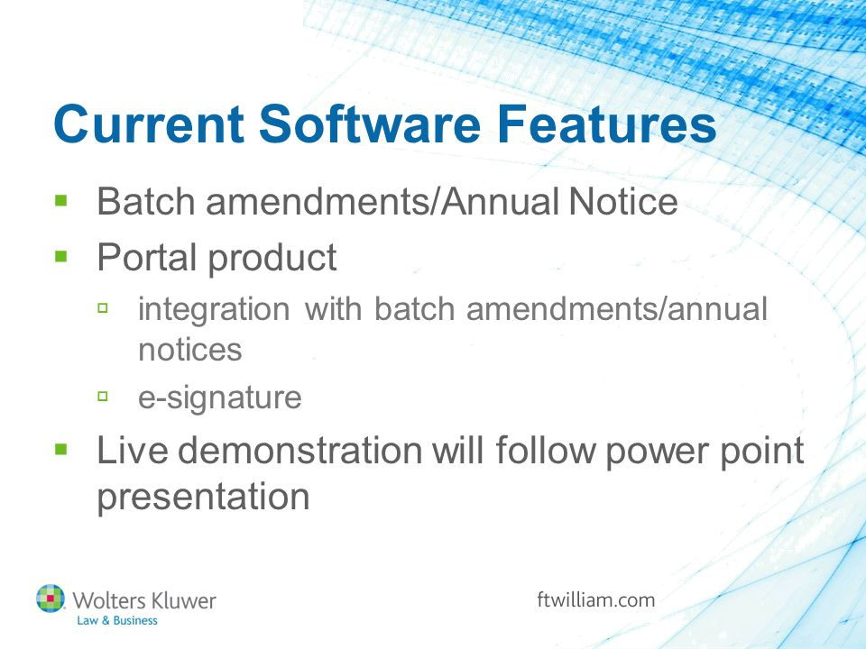 Current Software Features  Batch amendments/Annual Notice  Portal product  integration with batch amendments/annual notices  e-signature  Live demonstration will follow power point presentation