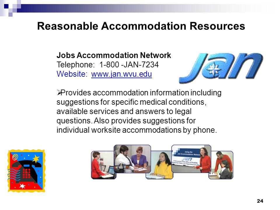 24 Reasonable Accommodation Resources Jobs Accommodation Network Telephone: 1-800 -JAN-7234 Website: www.jan.wvu.edu  Provides accommodation informat