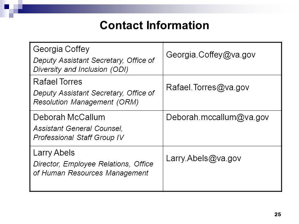 25 Contact Information Georgia Coffey Deputy Assistant Secretary, Office of Diversity and Inclusion (ODI) Georgia.Coffey@va.gov Rafael Torres Deputy A