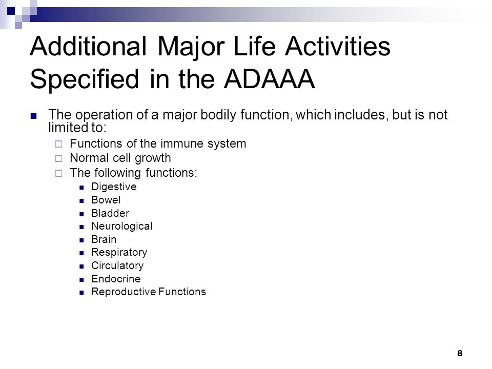 8 Additional Major Life Activities Specified in the ADAAA The operation of a major bodily function, which includes, but is not limited to:  Functions
