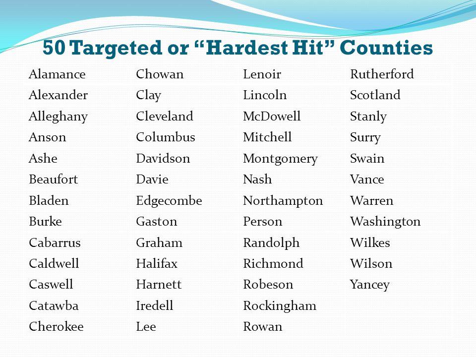 "50 Targeted or ""Hardest Hit"" Counties AlamanceChowanLenoirRutherford AlexanderClayLincolnScotland AlleghanyClevelandMcDowellStanly AnsonColumbusMitche"