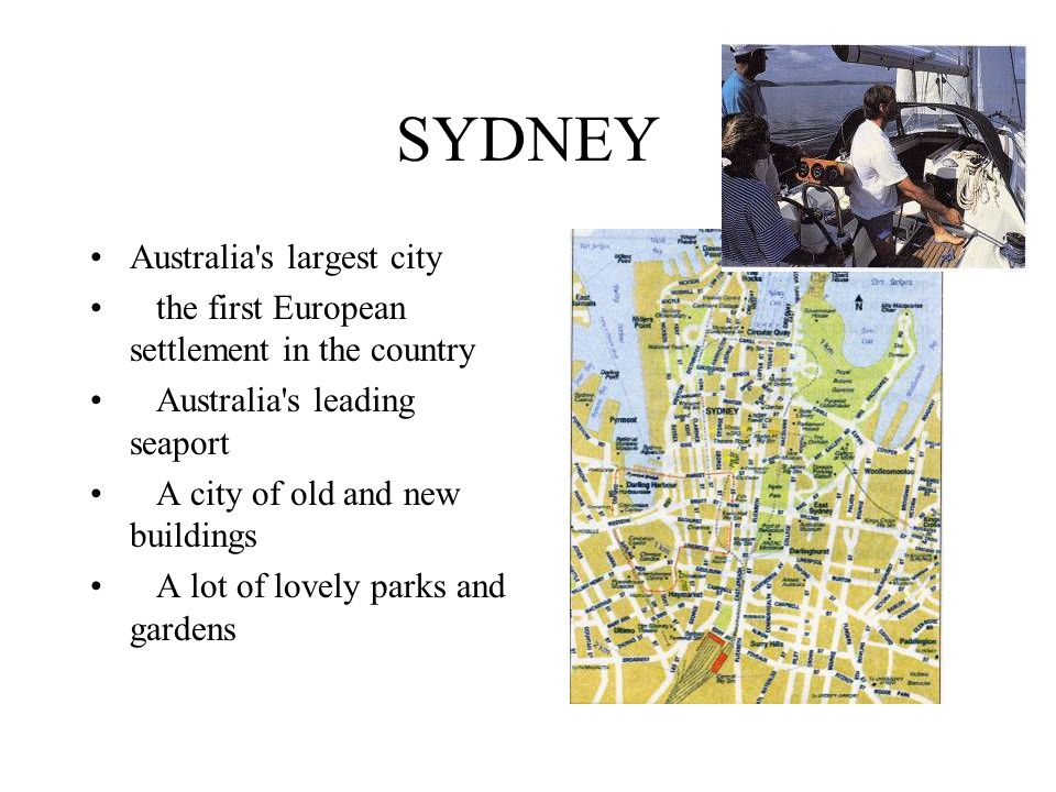 SYDNEY Australia s largest city the first European settlement in the country Australia s leading seaport A city of old and new buildings A lot of lovely parks and gardens