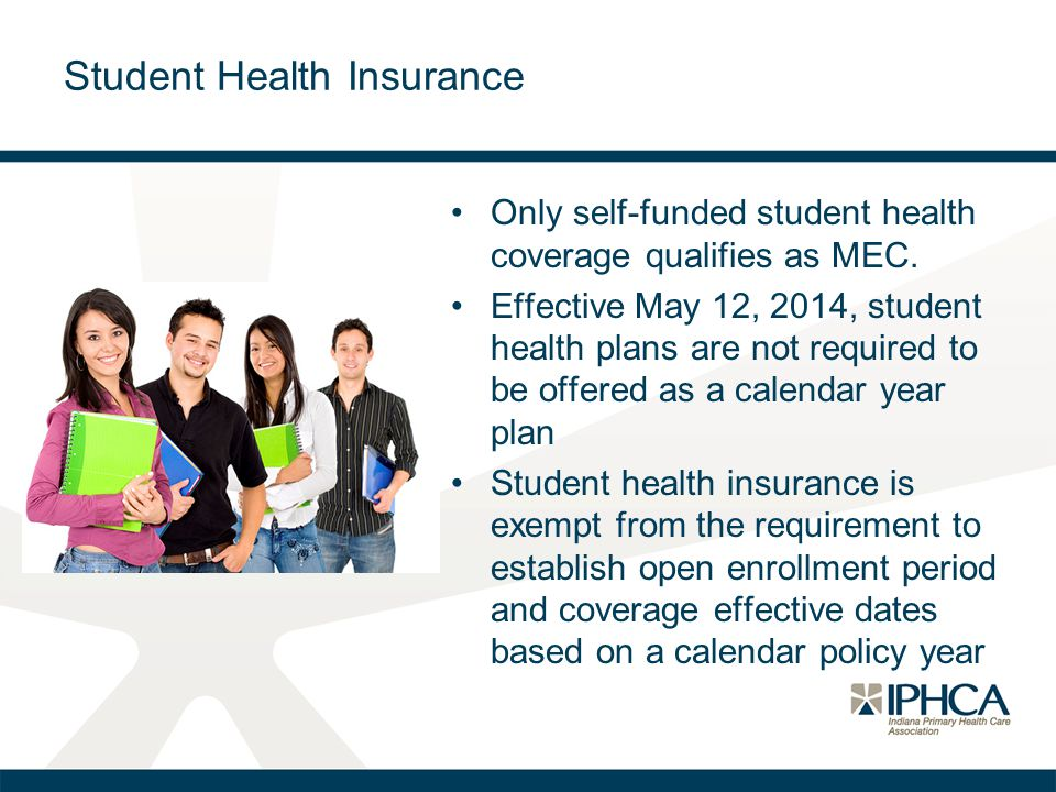 Student Health Insurance Only self-funded student health coverage qualifies as MEC. Effective May 12, 2014, student health plans are not required to b
