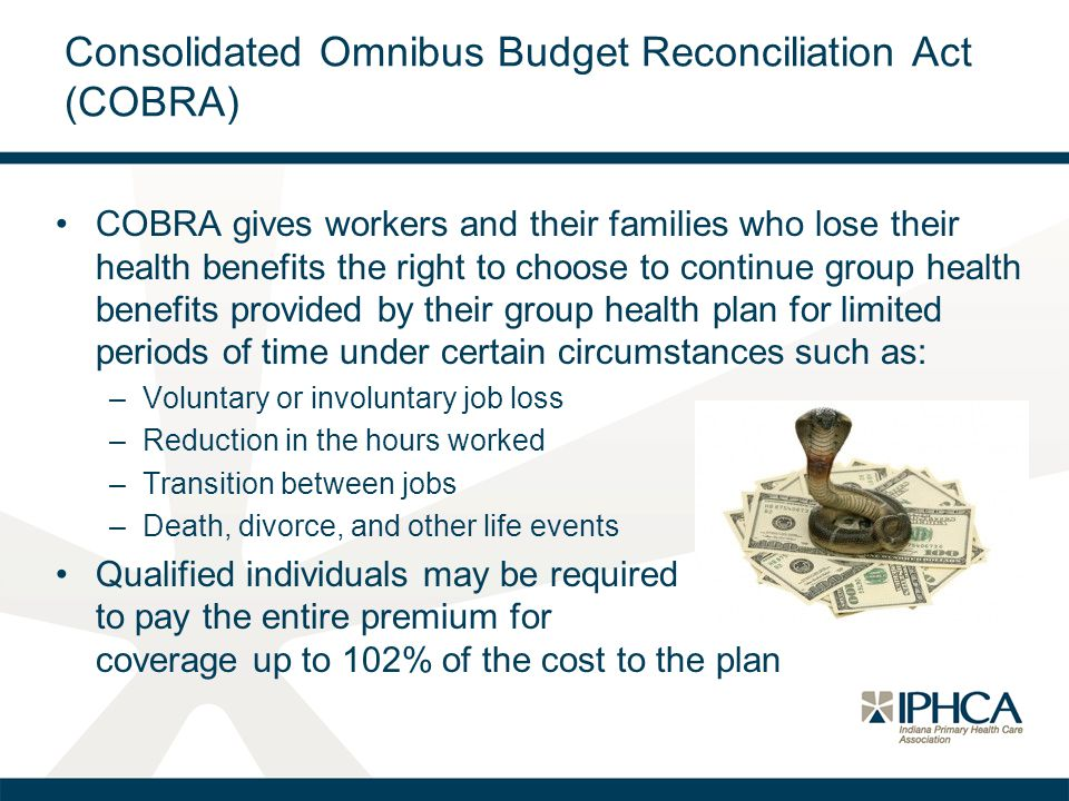 Consolidated Omnibus Budget Reconciliation Act (COBRA) COBRA gives workers and their families who lose their health benefits the right to choose to co
