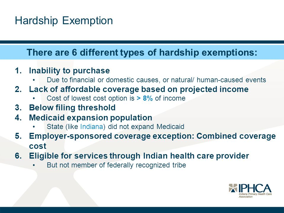 Hardship Exemption 1.Inability to purchase Due to financial or domestic causes, or natural/ human-caused events 2.Lack of affordable coverage based on